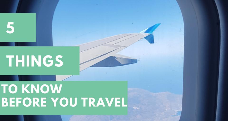 5 πράγματα που πρέπει να ξέρεις πριν ταξιδέψεις