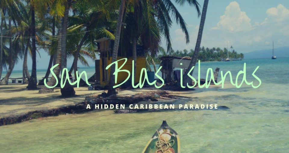 San Blas islands: Η κρυφή πλευρά της Καραϊβικής
