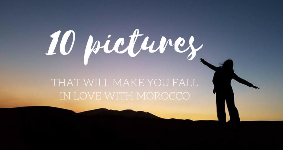 Δέκα εικόνες που θα σε κάνουν να ερωτευτείς το Μαρόκο